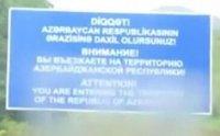 """""""Diqqət! Azərbaycan Respublikasının ərazisinə daxil olursunuz"""""""